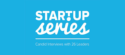 Startup Series eBook: Candid Interviews with 26 Leaders
