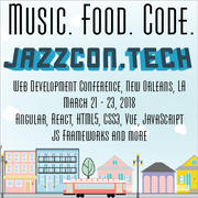 JazzCon.Tech Web Dev Conference New Orleans March 2018