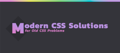 Modern CSS Solutions for Old CSS Problems