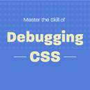 Master the Skill of Debugging CSS